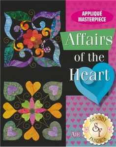 Affairs Of The Heart Book: Create awe-inspiring applique designed by Aie Rossmann! All skill levels can enjoy this book which contains 36 beautiful blocks that feature a heart motif.
