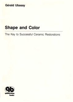 Title: Shape and Color - The Key to Successful Ceramic Restorations Author: Gérald Ubassy Publisher: Quintessence Publishinc ISBN: 0-86715-207-9 Year: 1993 http://www.quintpub.com/display_detail.php3?psku=B2079#.Una2PZE6JFw