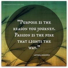 "#ThinkBIGSundayWithMarsha #business ""Purpose is the reason you journey. Passion is the fire that lights the way."""