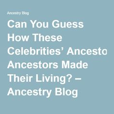 Can You Guess How These Celebrities' Ancestors Made Their Living? – Ancestry Blog