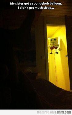 My Sister Got A Spongebob Balloon