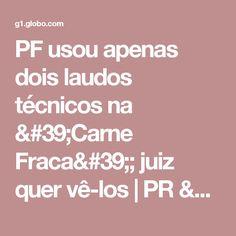 PF usou apenas dois laudos técnicos na 'Carne Fraca'; juiz quer vê-los | PR / Paraná | G1