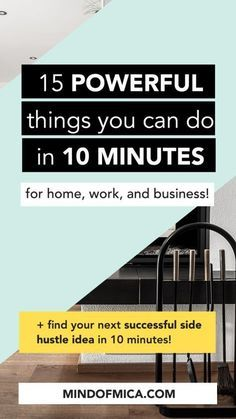 15 powerful things you can do in 10 minutes or less for home, work, and business   Learn how to manage your time better by doing these 15 easy things that take 10 minutes or less to increase your productivity and to get more things done in less time