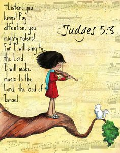 "Judges 5:3 ""Listen, you kings! Pay attention, you mighty rulers! For I will sing…"