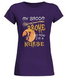 # My broom broke so now i'm A Nurse tshirt .   My Broom Broke So Now I'm A Nurse Halloween T-Shirt nurse halloween costume, best gift for halloween lover, nurse costume halloween t shirt, funny halloween t shirt, halloween shirts best gift for nurse, funny gift for halloween lover, shirt for nurse love halloween, gift for nurse, halloween costume