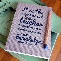 It is the supreme are of the teacher to awaken jou in creative expression and knowledge - Einstein, Teacher, Notebook