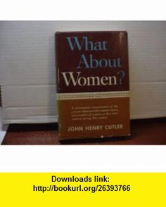 What About Women?  an Examination of the Present Characteristics, Nature, Status, and Position of Women as They Have Evolved During This Century john cutler ,   ,  , ASIN: B001XZOUBQ , tutorials , pdf , ebook , torrent , downloads , rapidshare , filesonic , hotfile , megaupload , fileserve