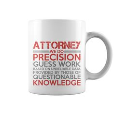 ATTORNEY We do precision guess work based on unreliable data provided by those of questionable knowledge. Clever, Funny Job Title Quotes, Sayings, T-Shirts, Hoodies, Tees, Gifts, Clothing.