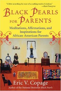 Black Pearls for Parents: Meditations, Affirmations, and Inspirations for African-American Parents by Eric V. Copage