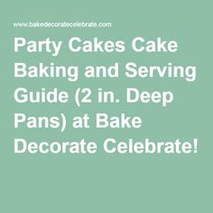 Party Cakes Cake Baking and Serving Guide (2 in. Deep Pans) at Bake Decorate Celebrate!