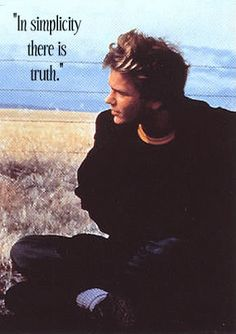 """In simplicity there is truth."" ~River Phoenix quote"