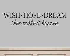 Wish Hope Dream then make it happen Vinyl Lettering Wall Words Decal Motivational Home Decor Make It Happen, Vinyl Lettering, Vinyl Decals, Wish, Kids Room, Motivational, Sweet Home, Room Ideas, Shit Happens