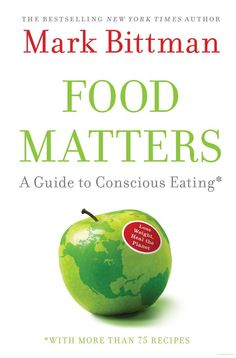 """Food Matters: a Guide to Conscious Eating"" by Mark Bittman"