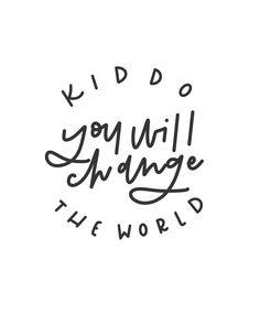 """Kiddo You Will Change The World"" Wall Print - 13x19 / No frame"