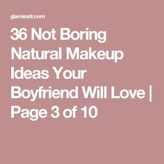 36 Not Boring Natural Makeup Ideas Your Boyfriend Will Love | Page 3 of 10