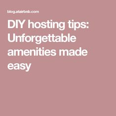 DIY hosting tips: Unforgettable amenities made easy
