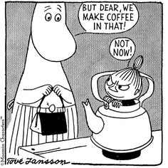 There are some things that even Little My cannot be excused for, and preventing the production of coffee is definitely one of them, get her Moomin mama!