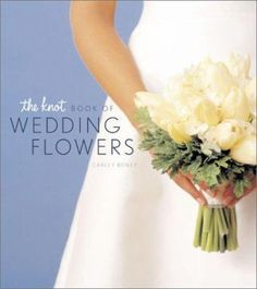 The Knot book of wedding flowers / Carley Roney.