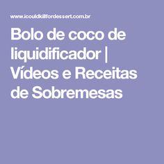 Bolo de coco de liquidificador | Vídeos e Receitas de Sobremesas