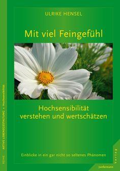 Mit viel Feingefühl - Hochsensibilität verstehen und wertschätzen: Einblicke in ein gar nicht so seltenes Phänomen von Ulrike Hensel