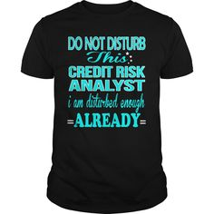 CREDIT RISK ANALYST Do Not Disturb I Am Disturbed Enough Already T-Shirts, Hoodies. SHOPPING NOW ==► https://www.sunfrog.com/LifeStyle/CREDIT-RISK-ANALYST--DISTURB-Black-Guys.html?id=41382