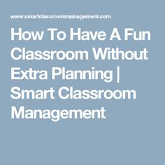 How To Have A Fun Classroom Without Extra Planning | Smart Classroom Management