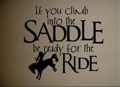"""This great western style decal with the quote """"If you climb into the saddle be ready for the ride"""" is a fantastic decal that can be placed in any room in your house, and which you can show off to your family and friends. The decal comes in 15 different colours. The decal is removable and can be wiped down with a damp cloth. Size - 20"""" Tall by 22"""" Wide. FREE SHIPPING ON THIS PRODUCT."""