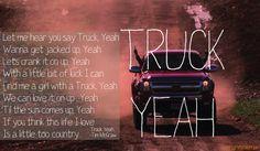 Truck yeah! <3 Favorite song!!!