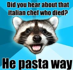 The Italian chef pasta way. What about the Swedish Chef?