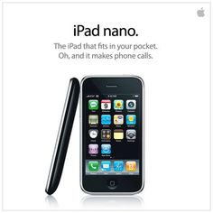 iPad nano. The iPad that fits in your pocket. Oh, and it makes phone calls.