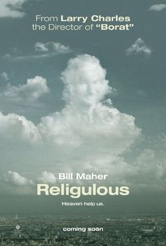 Religulous [2008]  Bill Maher's take on the current state of world religion.