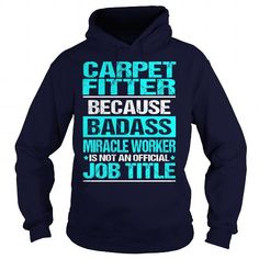 CARPET FITTER - BADASS #mom shirt #hoodie costume. ORDER HERE  => https://www.sunfrog.com/LifeStyle/CARPET-FITTER--BADASS-Navy-Blue-Hoodie.html?68278
