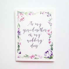 Floral To my grandmother on my wedding day by LHCalligraphy