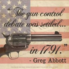 """The gun control debate was settled.in -Greg Abbott"