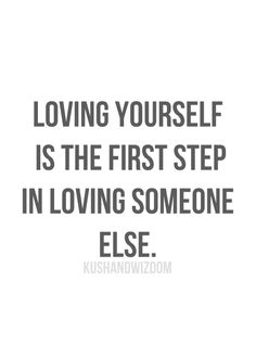 loving yourself is the first step in loving someone else