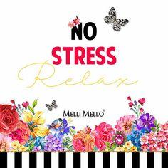 Melli Mello quote - No stress, relax.