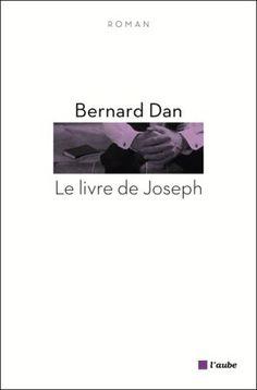 Le livre de Joseph : roman / Bernard Dan - La Tour d'Aigues : Editions de l'Aube, imp. 2011
