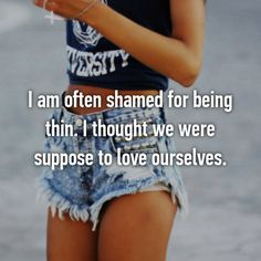 18 People Share Their Real Experiences Getting Skinny Shamed Skinny Girl Problems, Short Girl Problems, Get Skinny, Skinny Girls, Skinny Girl Quotes, Shame Quotes, Girl Struggles, Skinny People, Whisper Confessions