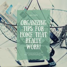 20 plus Organizing Tips for Home that really work!