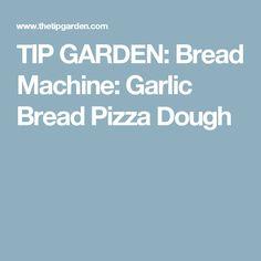 TIP GARDEN: Bread Machine: Garlic Bread Pizza Dough
