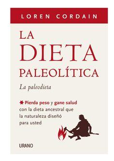 Loren cordain la dieta paleolitica Este libro representa la culminación de mi interés de toda la vida por la relación entre la dieta y la salud, y de mi fascinación por la antropología y el origen del ser humano.