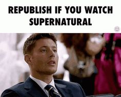 Um..... yeah obviously I watch Supernatural