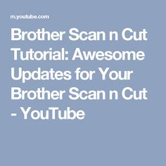 Brother Scan n Cut Tutorial: Awesome Updates for Your Brother Scan n Cut - YouTube