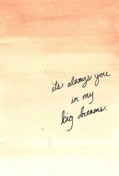 C'est toujours toi dans mes plus grands rêves.