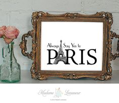 Printable art Always say yes to Paris art print Travel print Motivational Quote Printable Quotes