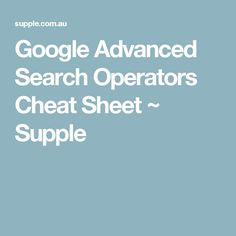 Google Advanced Search Operators Cheat Sheet ~ Supple