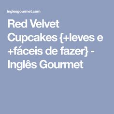Red Velvet Cupcakes {+leves e +fáceis de fazer} - Inglês Gourmet Red Cupcakes, Red Velvet Cupcakes, Receita Red Velvet, Muffins, Cream Cheese Frosting, Red Cake, Gourmet, Recipes, Muffin