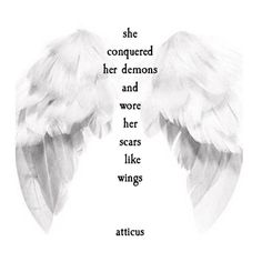 she conquered her demons and wore her scars like wings - atticus