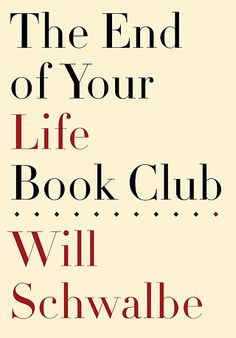 The End of Your Life Book Club: This memoir about reading novels about life and death is touching and heartfelt.