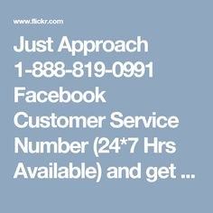 Just Approach 1-888-819-0991 Facebook Customer Service Number (24*7 Hrs Available) and get best arrangement from our client benefit official identified with your Facebook Account issues. Our Facebook Phone Number gives you the minute help and course of action on each one of the issues. For moment arrangement identified with your Facebook application Call us on our without toll 1-888-819-0991 Facebook Customer Service Number . We are accessible 24*7 to help you in USA and Canada. For more…